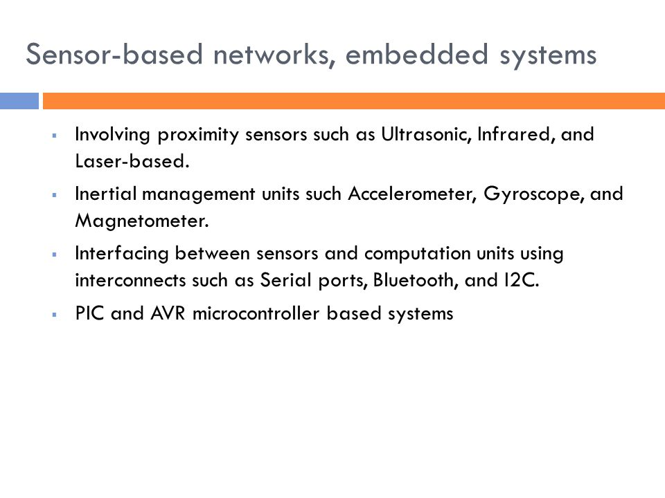 Sensor-based networks, embedded systems  Involving proximity sensors such as Ultrasonic, Infrared, and Laser-based.