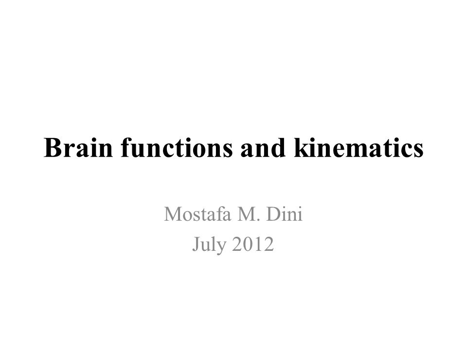 Brain functions and kinematics Mostafa M. Dini July 2012