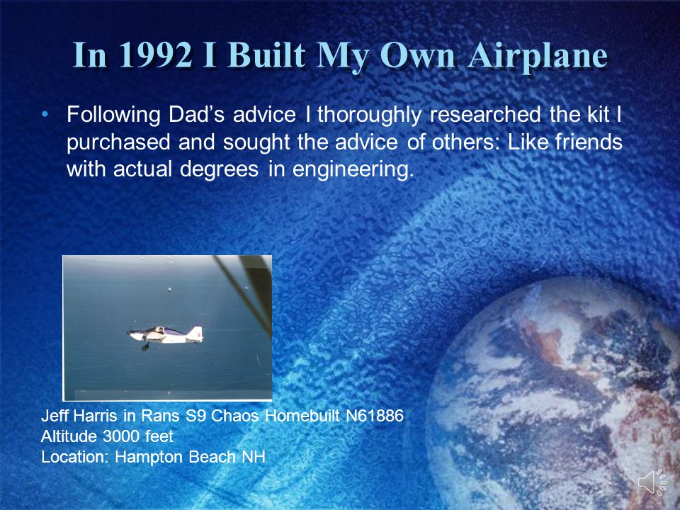 In 1992 I Built My Own Airplane Following Dad's advice I thoroughly researched the kit I purchased and sought the advice of others: Like friends with actual degrees in engineering.