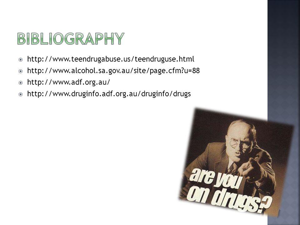  http://www.teendrugabuse.us/teendruguse.html  http://www.alcohol.sa.gov.au/site/page.cfm u=88  http://www.adf.org.au/  http://www.druginfo.adf.org.au/druginfo/drugs