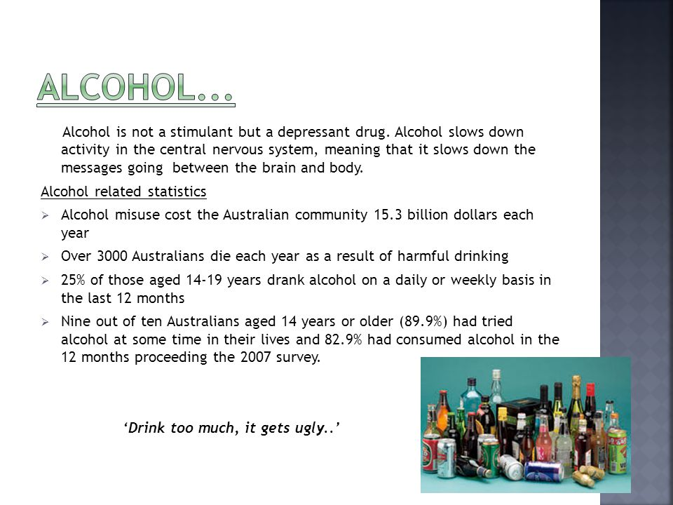 Alcohol is not a stimulant but a depressant drug.
