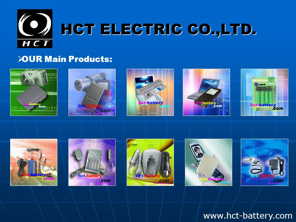HCT ELECTRIC CO.,LTD. www.hct-battery.com  OUR Main Products: