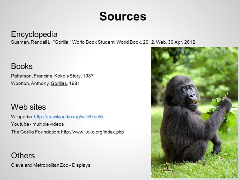 Sources Encyclopedia Susman, Randall L. Gorilla. World Book Student.
