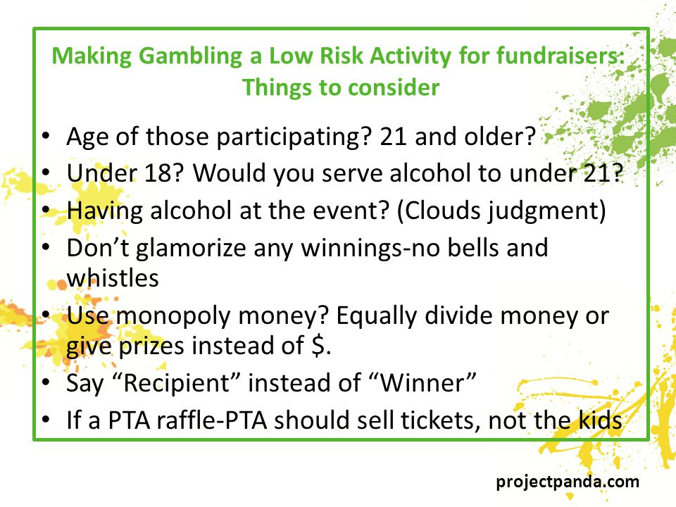 projectpanda.com Making Gambling a Low Risk Activity for fundraisers: Things to consider Age of those participating.