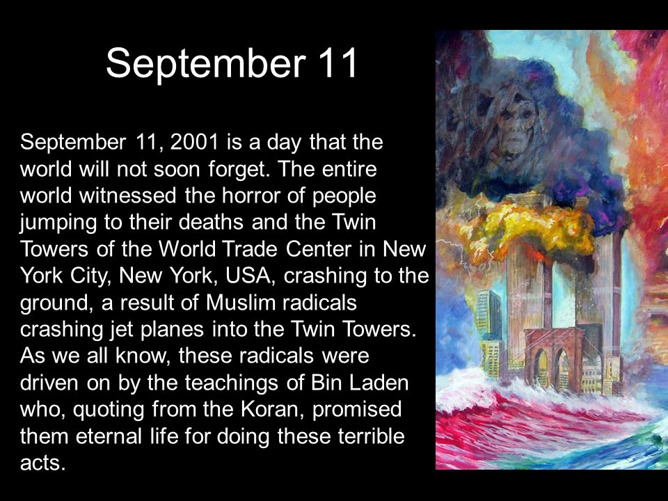 September 11 September 11, 2001 is a day that the world will not soon forget.