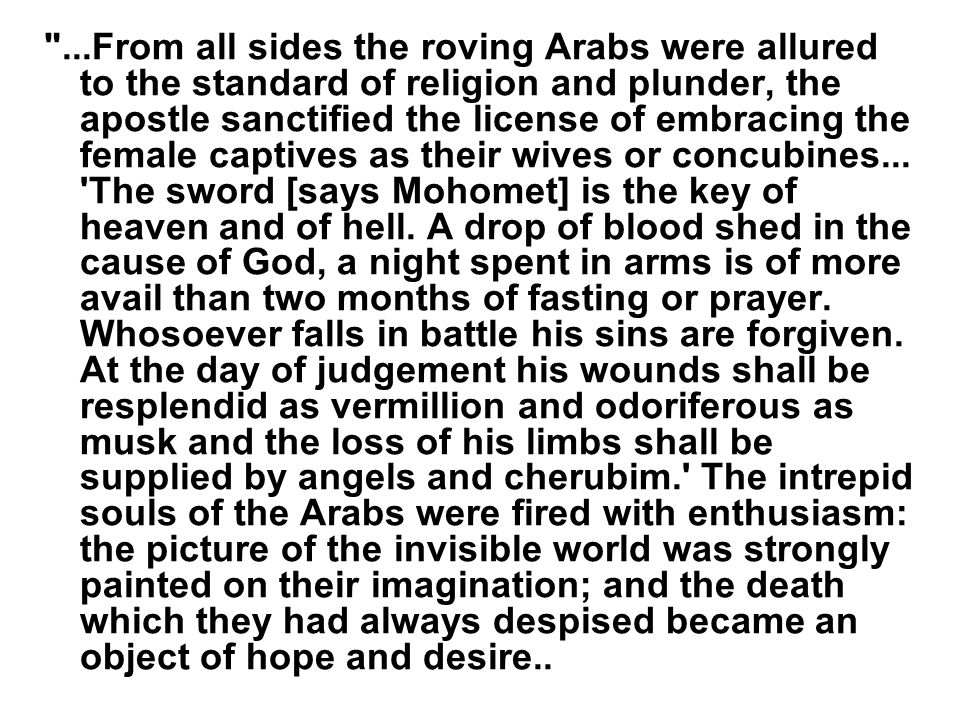 ...From all sides the roving Arabs were allured to the standard of religion and plunder, the apostle sanctified the license of embracing the female captives as their wives or concubines...