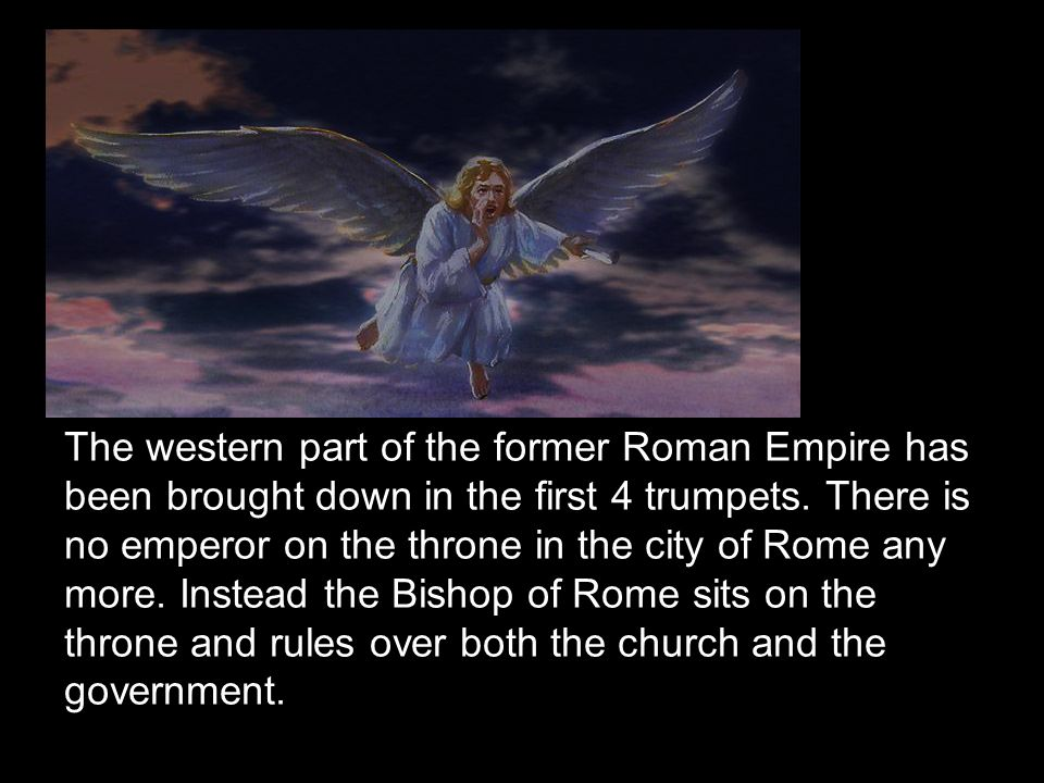 The western part of the former Roman Empire has been brought down in the first 4 trumpets.
