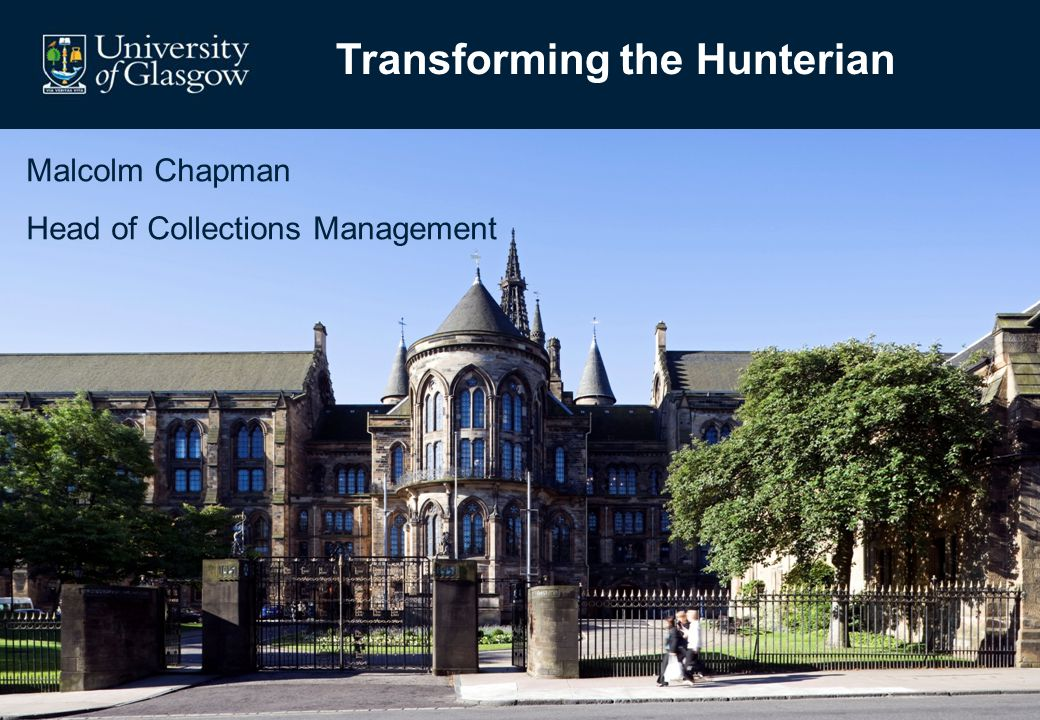Strategic Context The Hunterian Mission: to maintain and develop the Hunterian collections of the University of Glasgow as an outstanding resource for research, lifelong learning, and enjoyment, accessible to all University of Glasgow Strategic Objectives: To deliver excellent research To deliver excellent student experience To enhance global reach and reputation