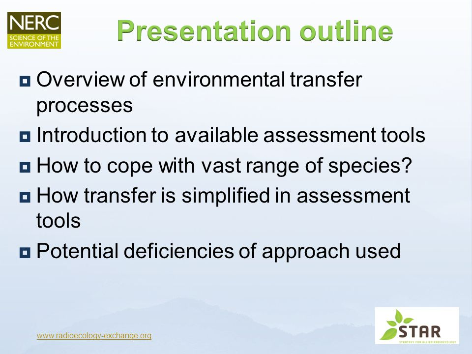  Overview of environmental transfer processes  Introduction to available assessment tools  How to cope with vast range of species.