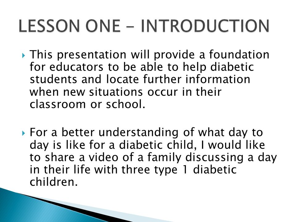  This presentation will provide a foundation for educators to be able to help diabetic students and locate further information when new situations oc