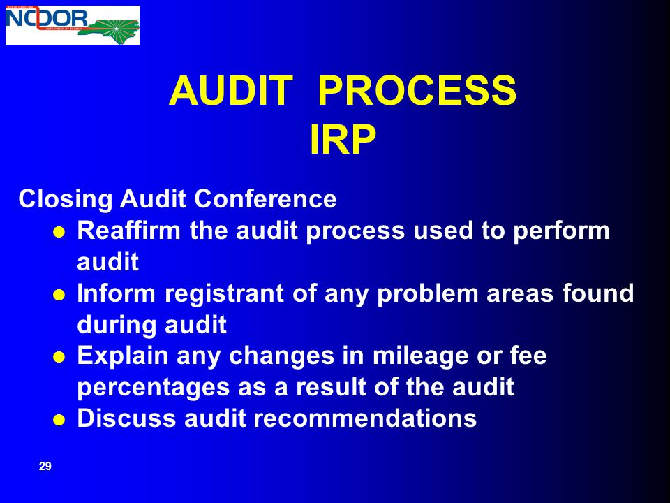 AUDIT PROCESS IRP Closing Audit Conference Reaffirm the audit process used to perform audit Inform registrant of any problem areas found during audit