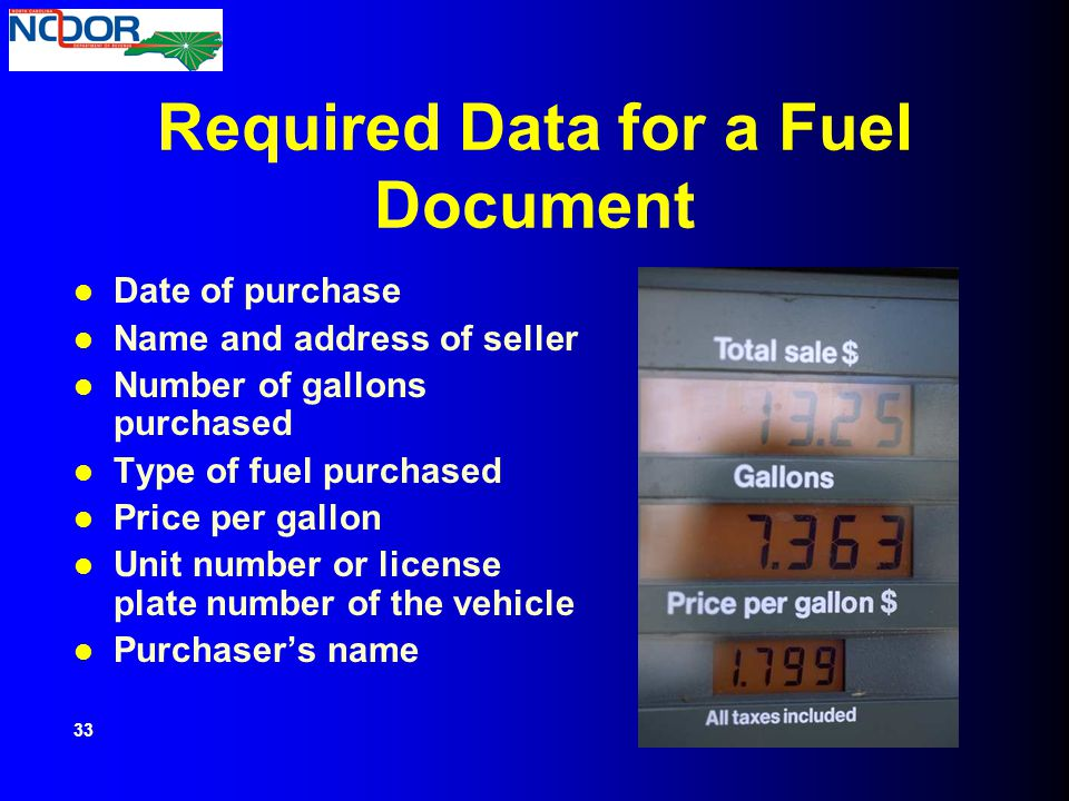 Required Data for a Fuel Document Date of purchase Name and address of seller Number of gallons purchased Type of fuel purchased Price per gallon Unit