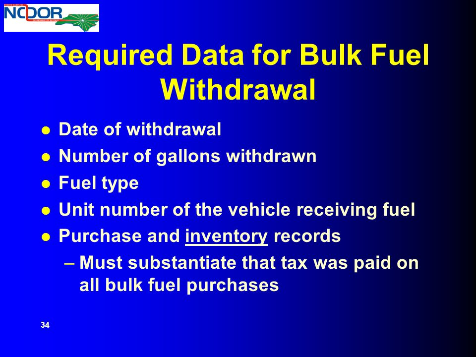 Required Data for Bulk Fuel Withdrawal Date of withdrawal Number of gallons withdrawn Fuel type Unit number of the vehicle receiving fuel Purchase and