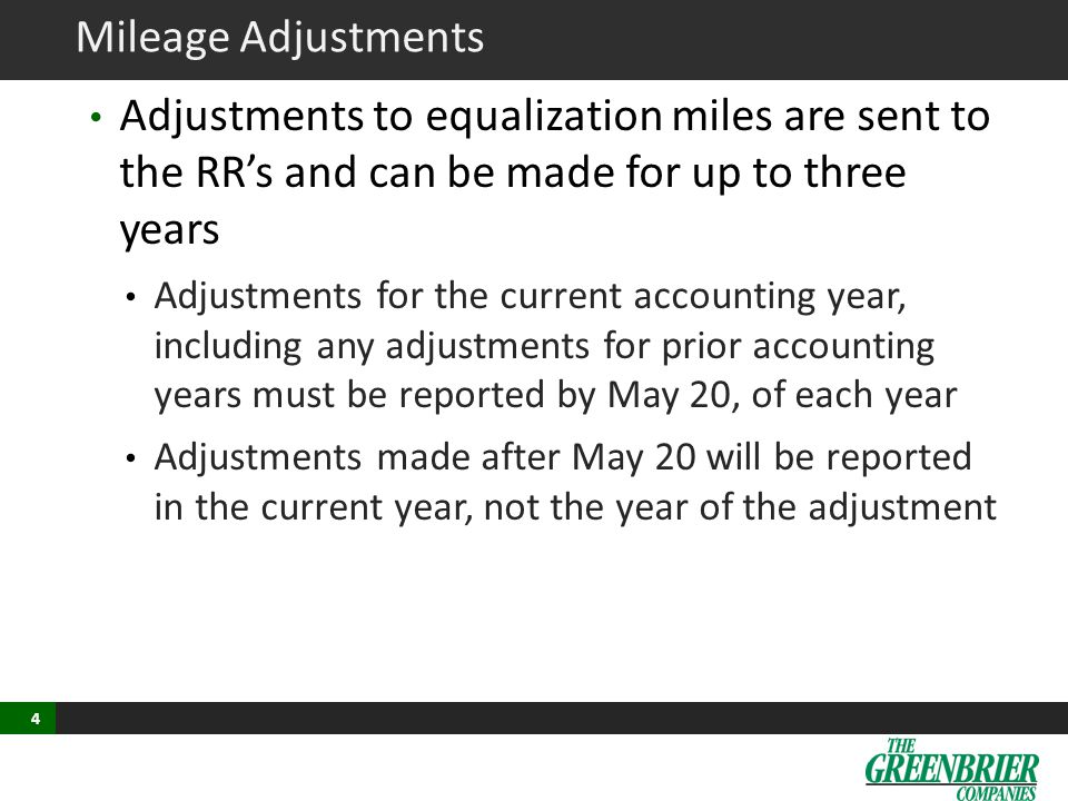 4 Mileage Adjustments Adjustments to equalization miles are sent to the RR's and can be made for up to three years Adjustments for the current accounting year, including any adjustments for prior accounting years must be reported by May 20, of each year Adjustments made after May 20 will be reported in the current year, not the year of the adjustment