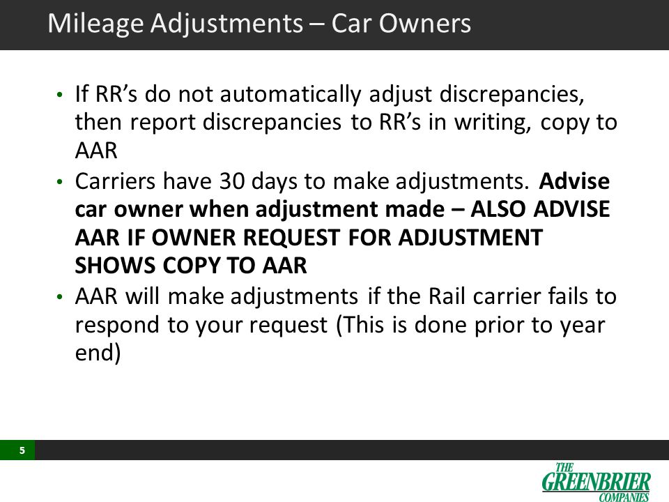 5 Mileage Adjustments – Car Owners If RR's do not automatically adjust discrepancies, then report discrepancies to RR's in writing, copy to AAR Carrie