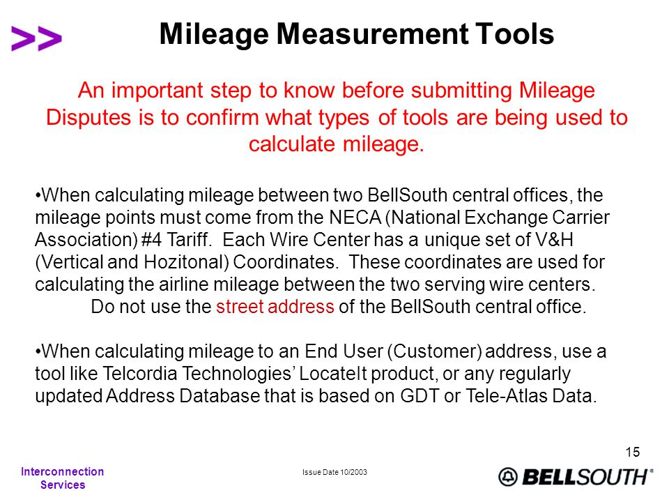 Interconnection Services Issue Date 10/2003 15 Mileage Measurement Tools An important step to know before submitting Mileage Disputes is to confirm wh