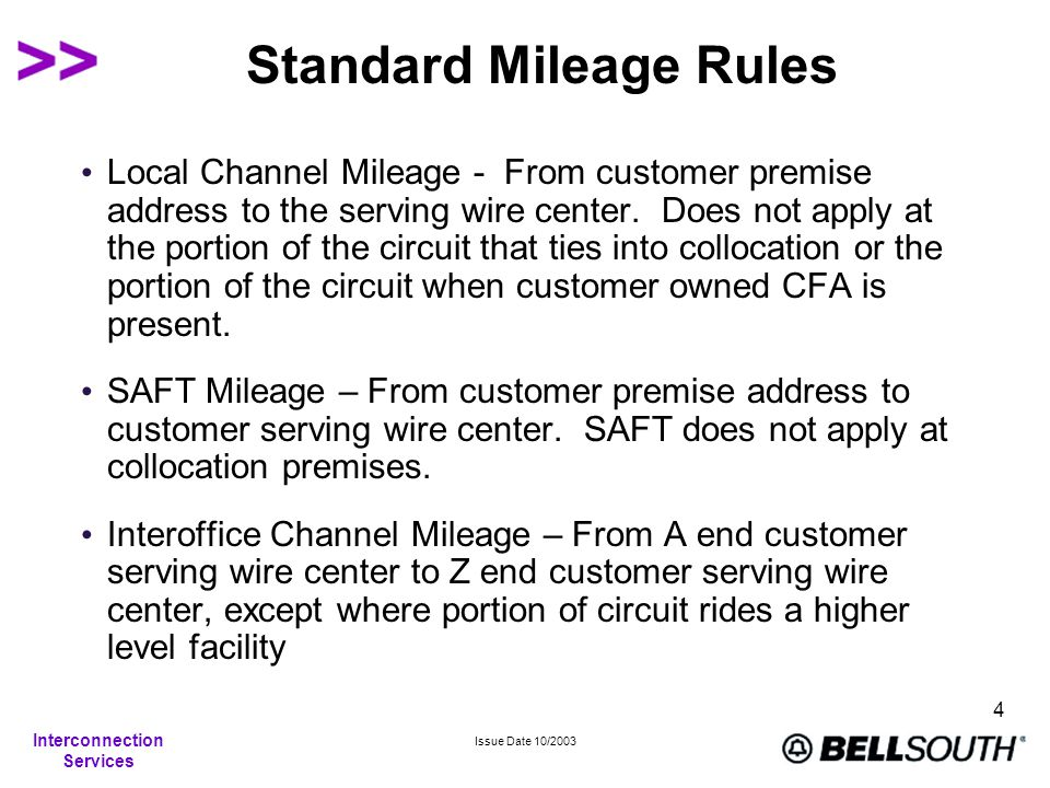 Interconnection Services Issue Date 10/2003 5 Voice Grade Mileage Measurement Mileage is included in the local channel element for voice grade services from the POP to the serving wire center.