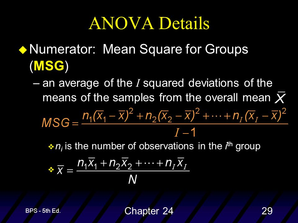 BPS - 5th Ed. Chapter 2429 u Numerator: Mean Square for Groups (MSG) –an average of the I squared deviations of the means of the samples from the over