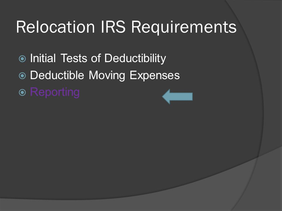 Relocation IRS Requirements  Initial Tests of Deductibility  Deductible Moving Expenses  Reporting