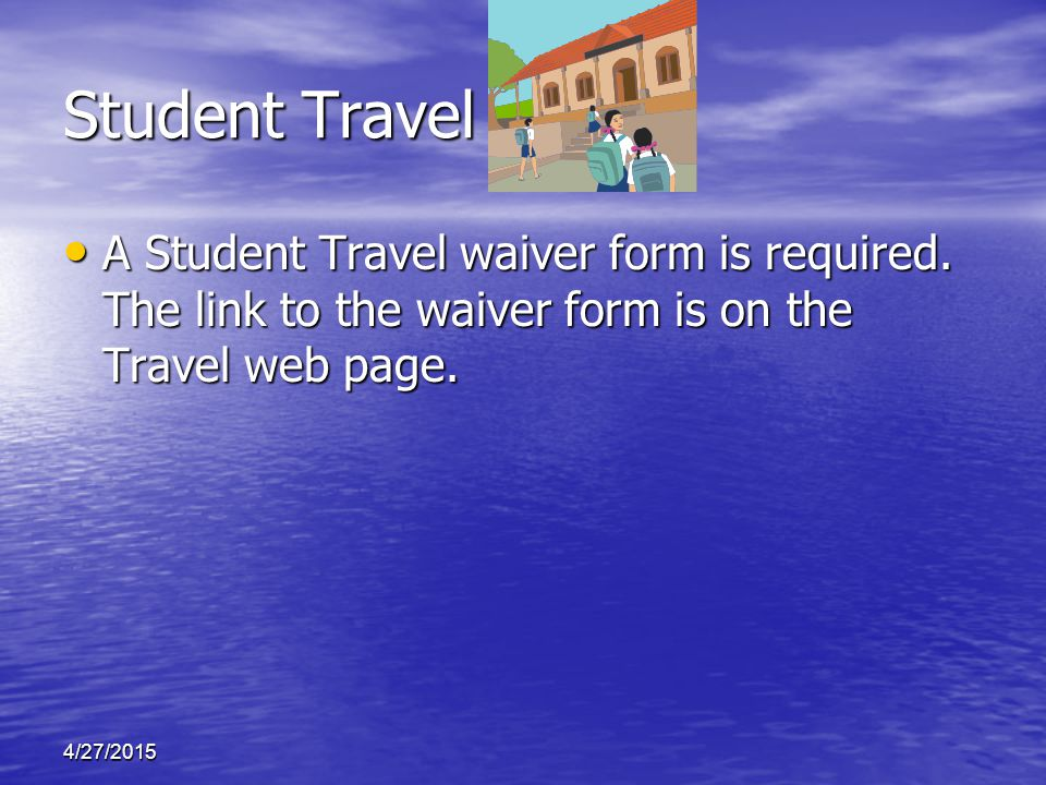 Student Travel A Student Travel waiver form is required.