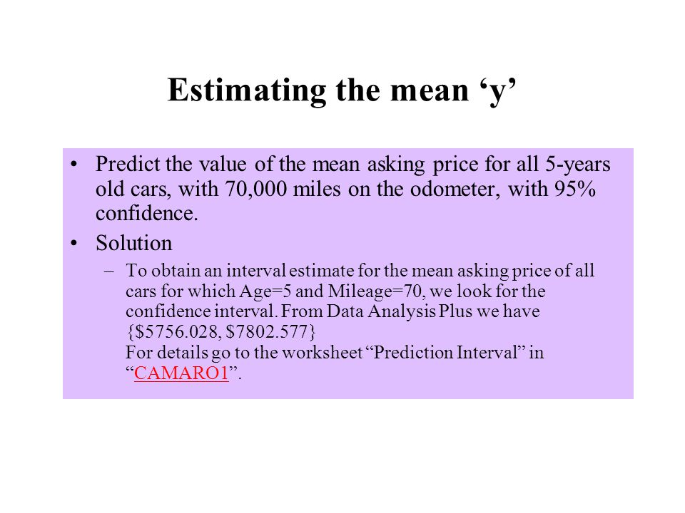 Estimating the mean 'y' Predict the value of the mean asking price for all 5-years old cars, with 70,000 miles on the odometer, with 95% confidence.