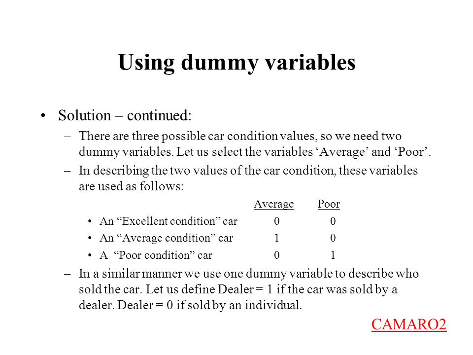 Using dummy variables Solution – continued: –There are three possible car condition values, so we need two dummy variables.