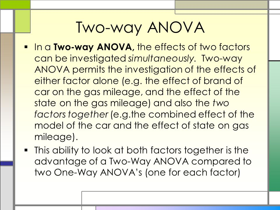 Two-way ANOVA  In a Two-way ANOVA, the effects of two factors can be investigated simultaneously.