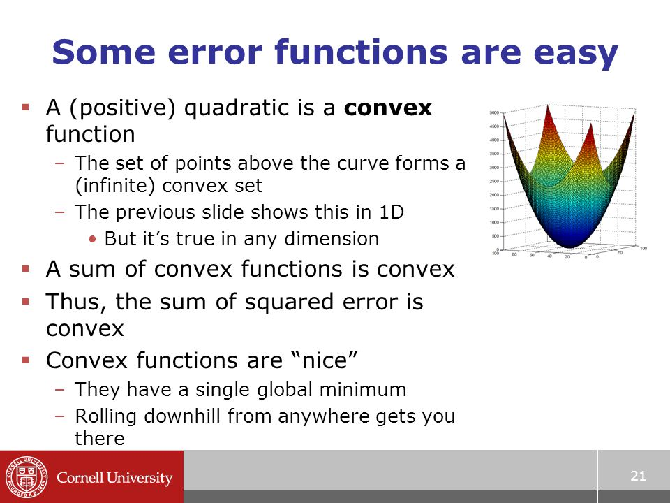21 Some error functions are easy  A (positive) quadratic is a convex function –The set of points above the curve forms a (infinite) convex set –The p