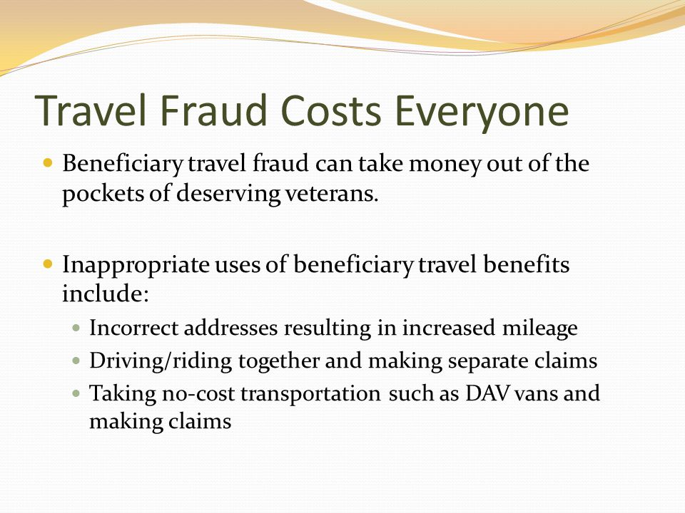 Travel Fraud Costs Everyone Beneficiary travel fraud can take money out of the pockets of deserving veterans.