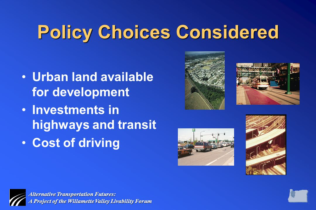 Alternative Transportation Futures: A Project of the Willamette Valley Livability Forum Policy Choices Considered Urban land available for development