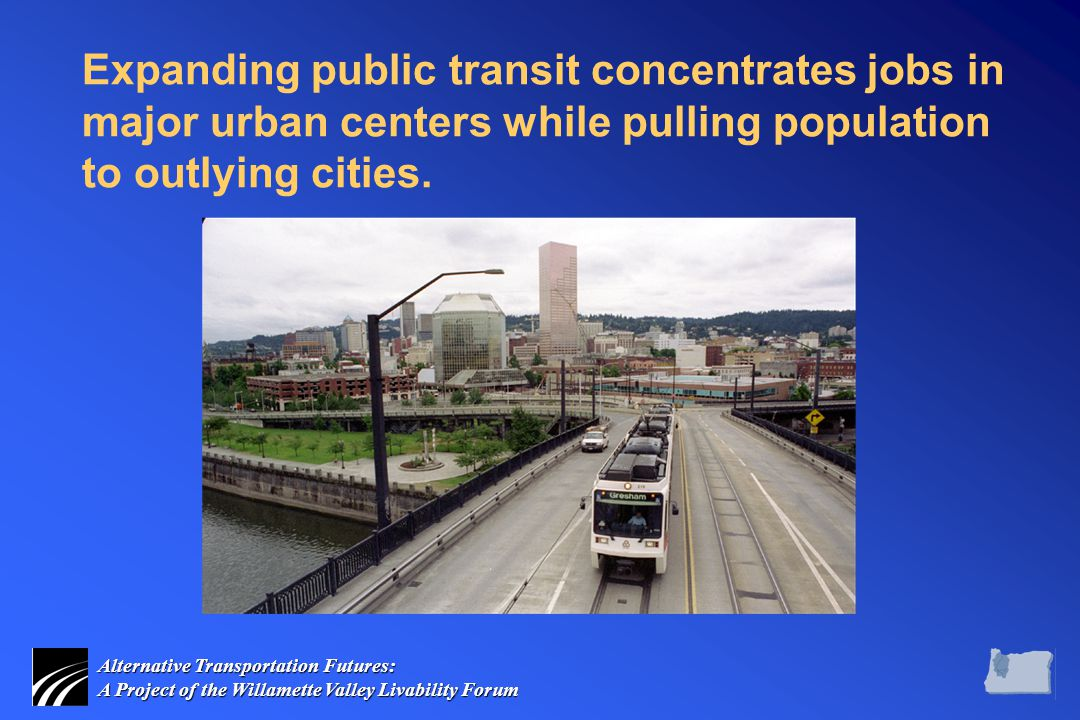 Alternative Transportation Futures: A Project of the Willamette Valley Livability Forum Expanding public transit concentrates jobs in major urban cent