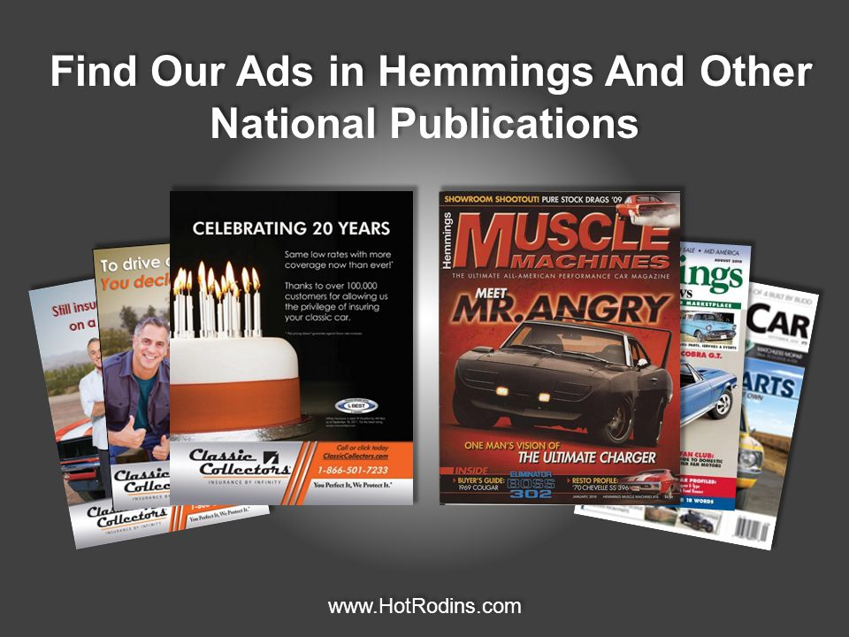 Find Our Ads in Hemmings And Other National Publications www.HotRodins.com