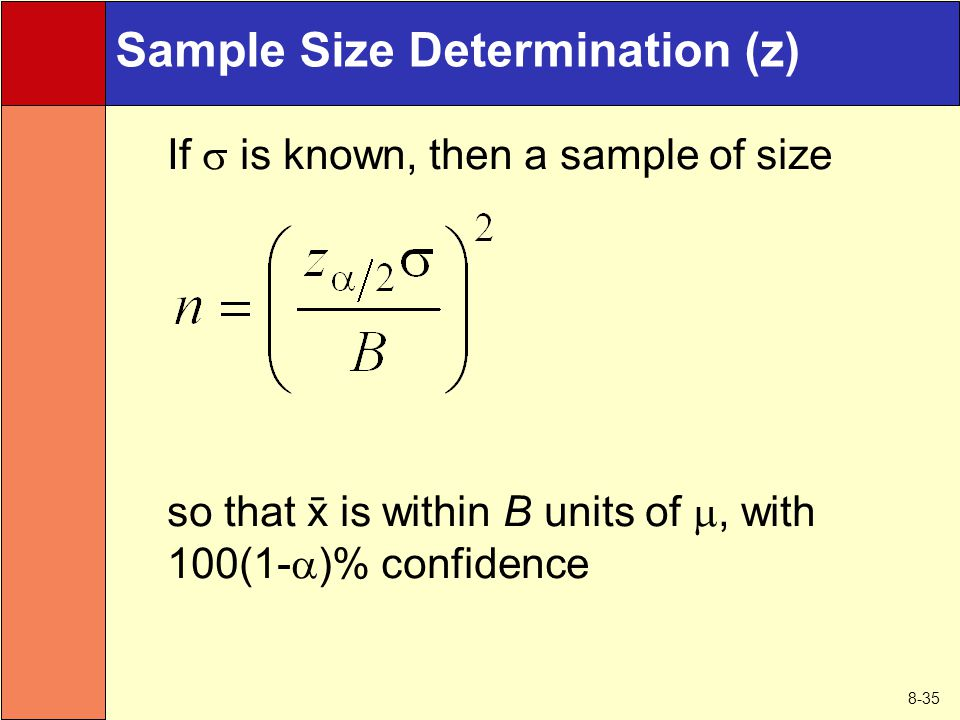 8-35 Sample Size Determination (z) If  is known, then a sample of size so that  is within B units of , with 100(1-  )% confidence