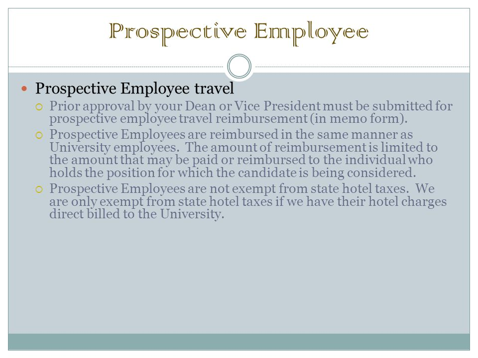Prospective Employee Prospective Employee travel  Prior approval by your Dean or Vice President must be submitted for prospective employee travel reimbursement (in memo form).
