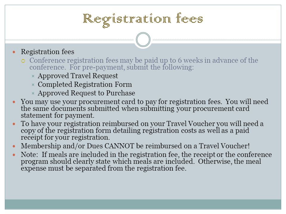Registration fees  Conference registration fees may be paid up to 6 weeks in advance of the conference. For pre-payment, submit the following:  Appr