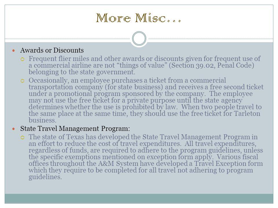 More Misc… Awards or Discounts  Frequent flier miles and other awards or discounts given for frequent use of a commercial airline are not things of value (Section 39.02, Penal Code) belonging to the state government.
