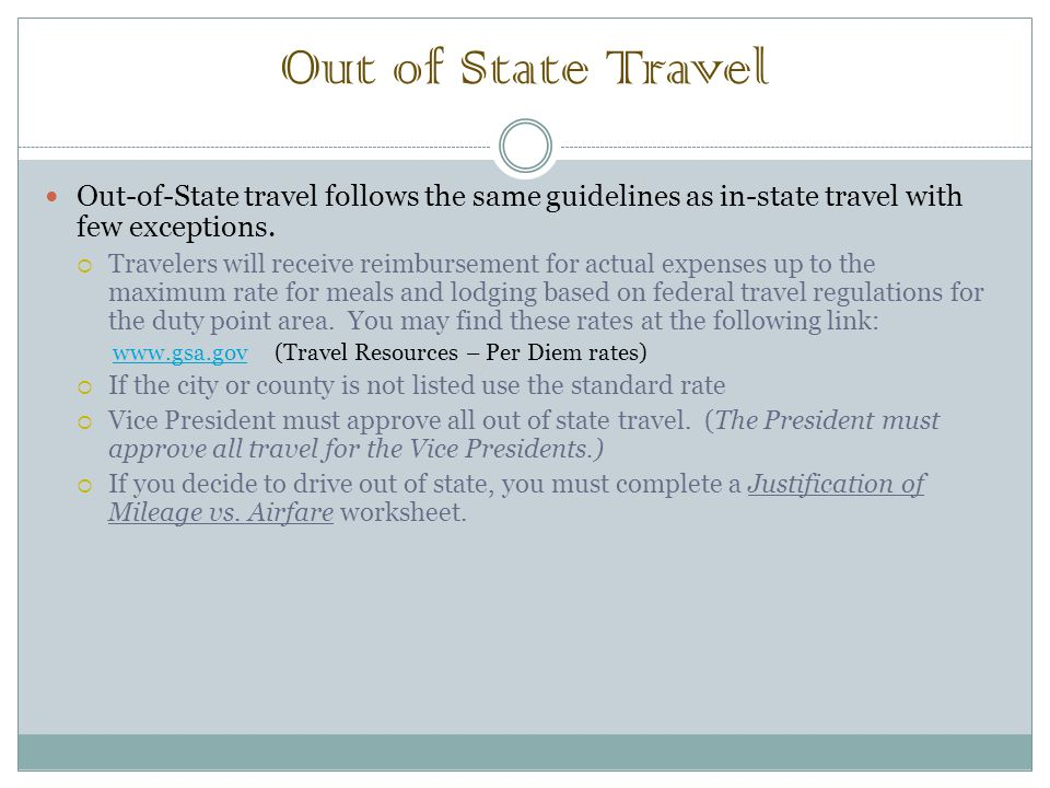 Out of State Travel Out-of-State travel follows the same guidelines as in-state travel with few exceptions.  Travelers will receive reimbursement for