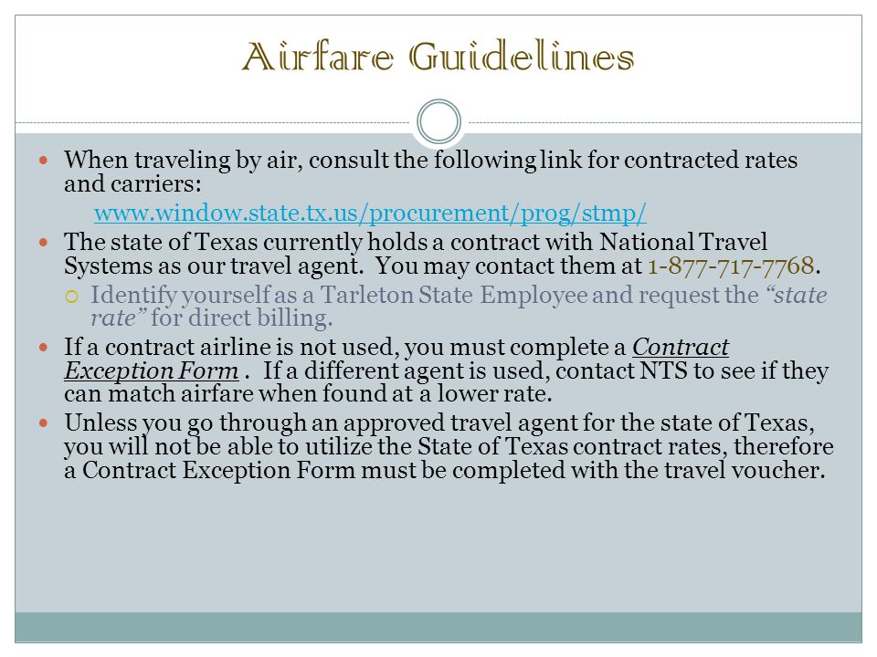 Airfare Guidelines When traveling by air, consult the following link for contracted rates and carriers: www.window.state.tx.us/procurement/prog/stmp/ The state of Texas currently holds a contract with National Travel Systems as our travel agent.