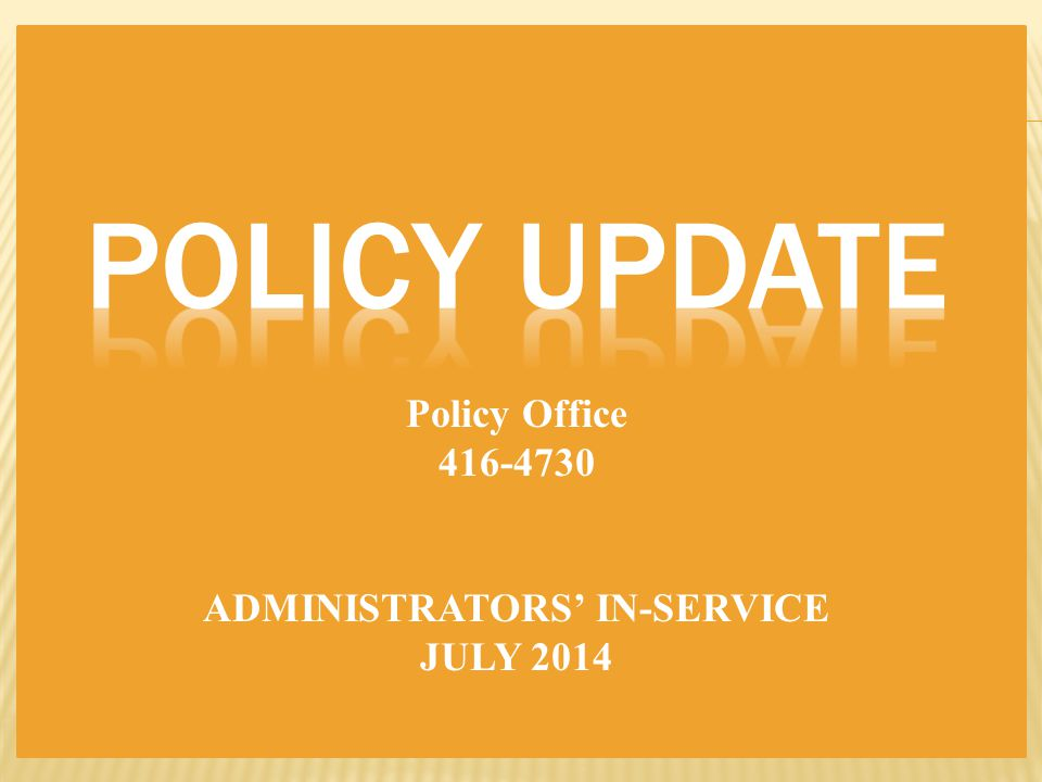 Policy Office 416-4730 ADMINISTRATORS' IN-SERVICE JULY 2014