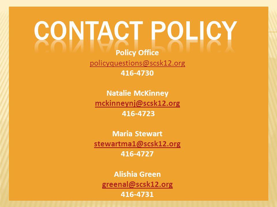 Policy Office policyquestions@scsk12.org 416-4730 Natalie McKinney mckinneynj@scsk12.org 416-4723 Maria Stewart stewartma1@scsk12.org 416-4727 Alishia Green greenal@scsk12.org 416-4731