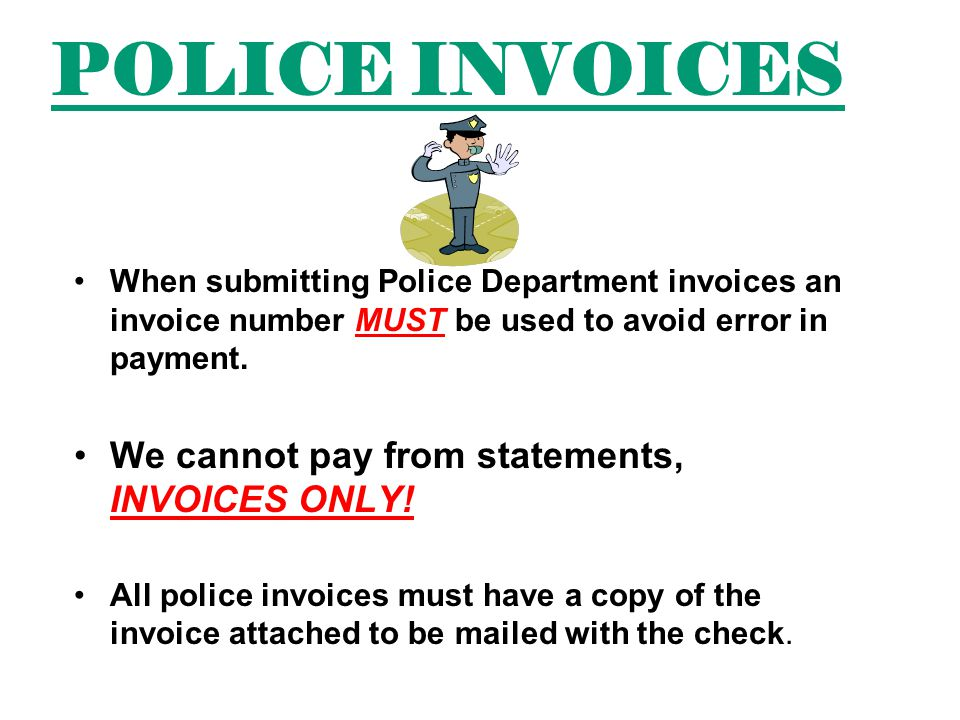 When submitting Police Department invoices an invoice number MUST be used to avoid error in payment.