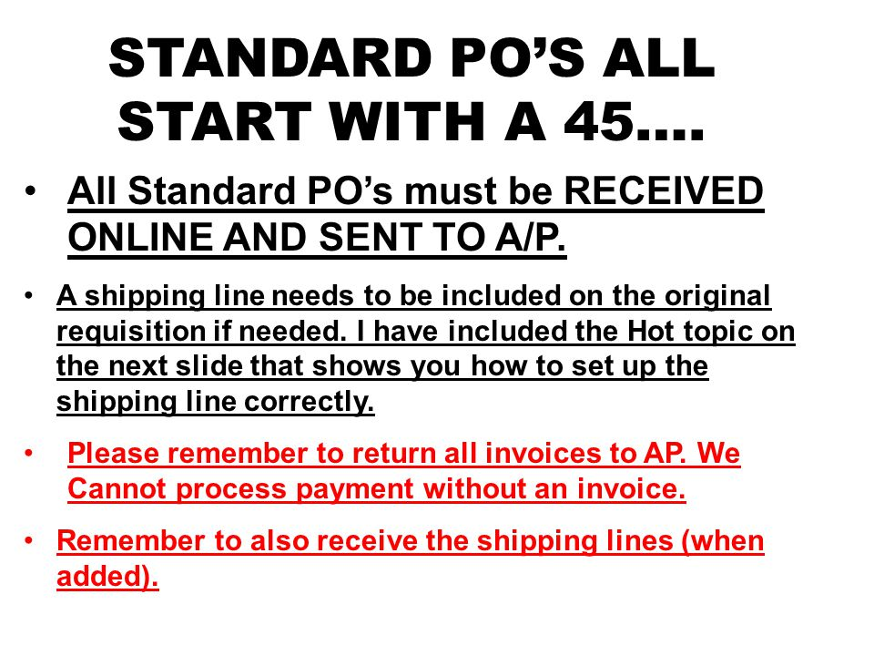 All Standard PO's must be RECEIVED ONLINE AND SENT TO A/P.