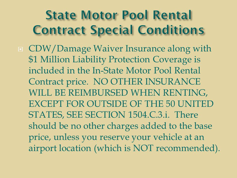  CDW/Damage Waiver Insurance along with $1 Million Liability Protection Coverage is included in the In-State Motor Pool Rental Contract price.