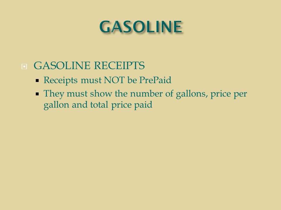  GASOLINE RECEIPTS  Receipts must NOT be PrePaid  They must show the number of gallons, price per gallon and total price paid
