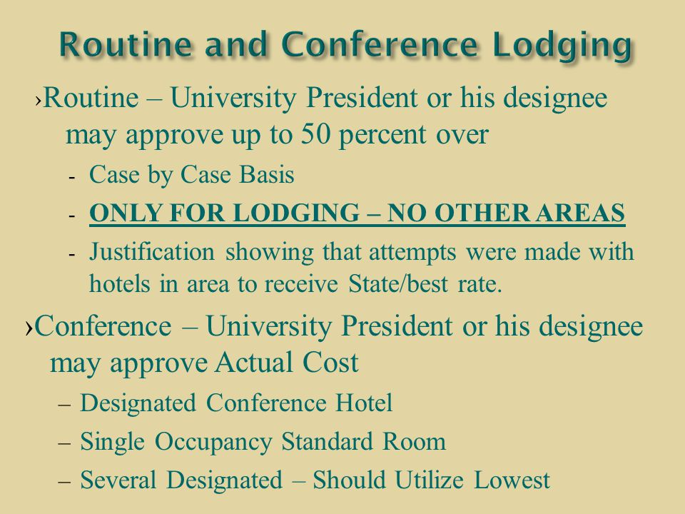 › Routine – University President or his designee may approve up to 50 percent over - Case by Case Basis - ONLY FOR LODGING – NO OTHER AREAS - Justific