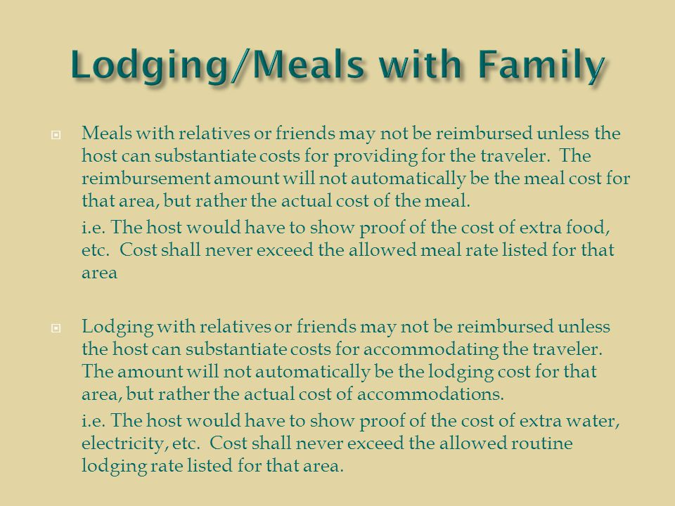  Meals with relatives or friends may not be reimbursed unless the host can substantiate costs for providing for the traveler.