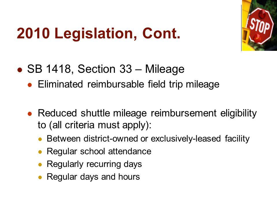 2010 Legislation, Cont. SB 1418, Section 33 – Mileage Eliminated reimbursable field trip mileage Reduced shuttle mileage reimbursement eligibility to