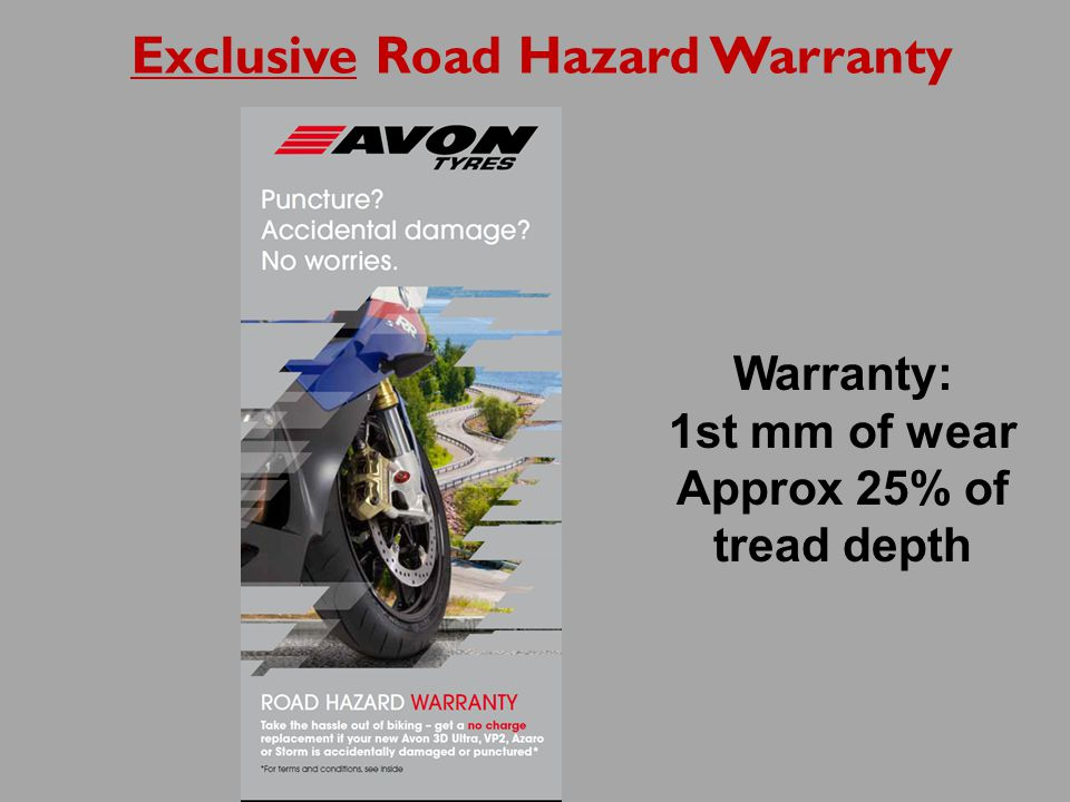 Warranty: 1st mm of wear Approx 25% of tread depth Exclusive Road Hazard Warranty