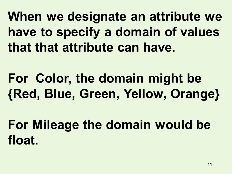 11 When we designate an attribute we have to specify a domain of values that that attribute can have.