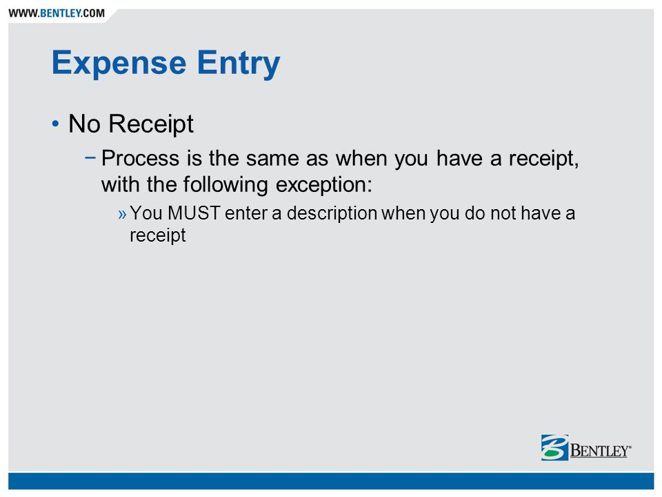 Expense Entry No Receipt −Process is the same as when you have a receipt, with the following exception: »You MUST enter a description when you do not have a receipt